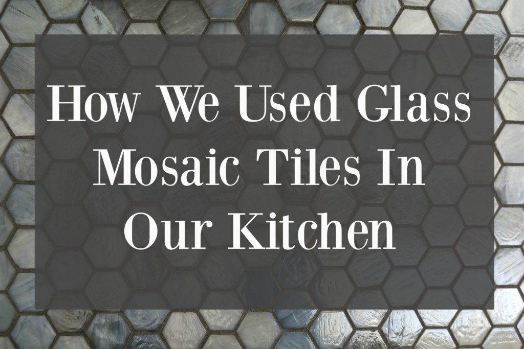 How-we-used-glass-mosaic-tiles-in-our-kitchen