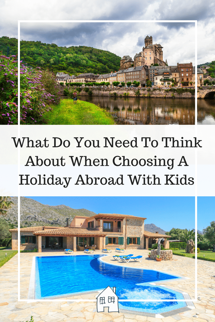 What Do You Need To Think About When Choosing A Holiday Abroad With Kids. where to go aboard with kids. travelling abroad with kids, places to go with kids abroad,